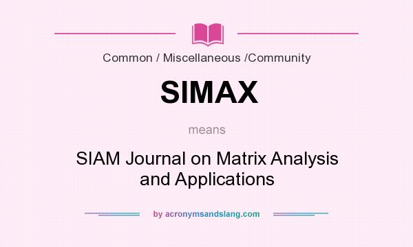 What does SIMAX mean? It stands for SIAM Journal on Matrix Analysis and Applications