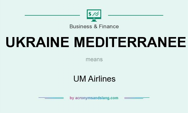 What does UKRAINE MEDITERRANEE mean? It stands for UM Airlines