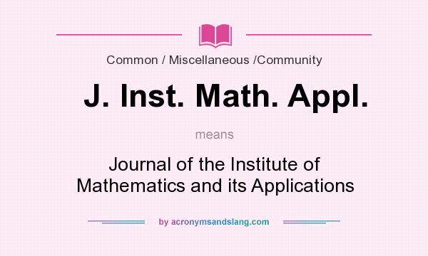 What does J. Inst. Math. Appl. mean? It stands for Journal of the Institute of Mathematics and its Applications