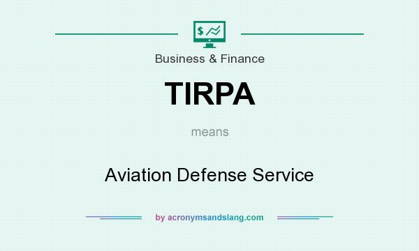 What does TIRPA mean? It stands for Aviation Defense Service