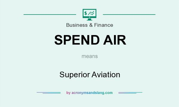 What does SPEND AIR mean? It stands for Superior Aviation