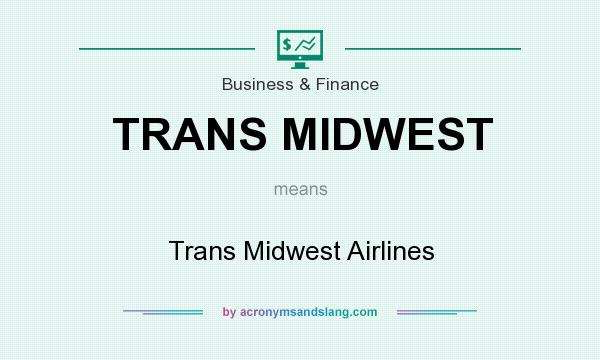 What does TRANS MIDWEST mean? It stands for Trans Midwest Airlines