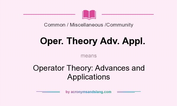 What does Oper. Theory Adv. Appl. mean? It stands for Operator Theory: Advances and Applications