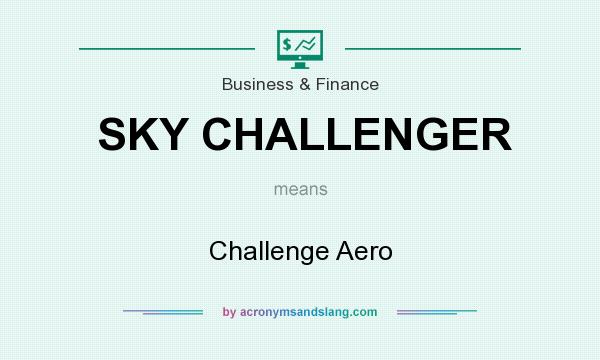 What does SKY CHALLENGER mean? It stands for Challenge Aero