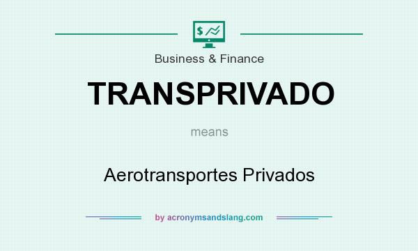 What does TRANSPRIVADO mean? It stands for Aerotransportes Privados
