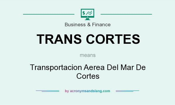 What does TRANS CORTES mean? It stands for Transportacion Aerea Del Mar De Cortes