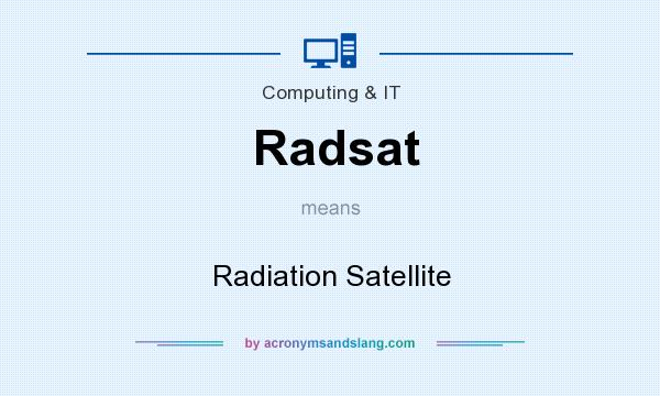 What does Radsat mean? It stands for Radiation Satellite