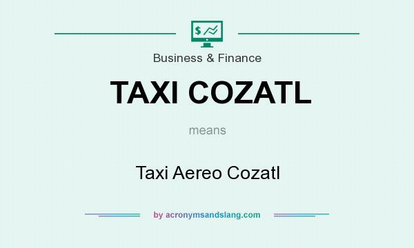 What does TAXI COZATL mean? It stands for Taxi Aereo Cozatl