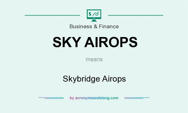 What does SKY AIROPS mean? It stands for Skybridge Airops