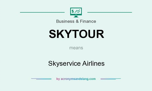 What does SKYTOUR mean? It stands for Skyservice Airlines