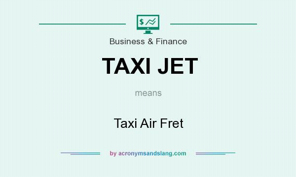 What does TAXI JET mean? It stands for Taxi Air Fret