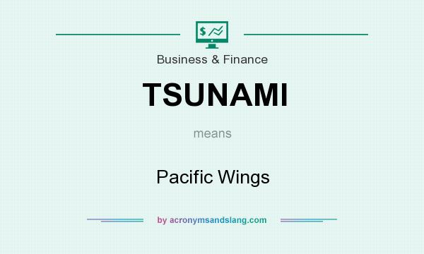 What does TSUNAMI mean? It stands for Pacific Wings