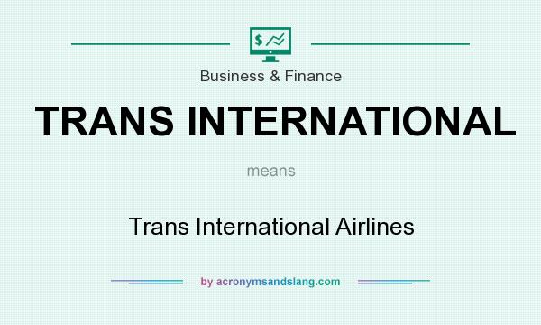 What does TRANS INTERNATIONAL mean? It stands for Trans International Airlines