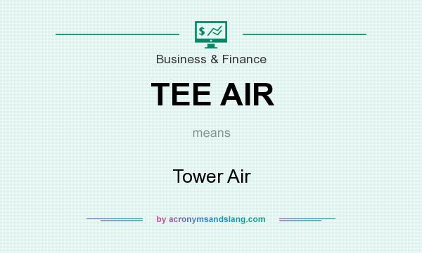 What does TEE AIR mean? It stands for Tower Air