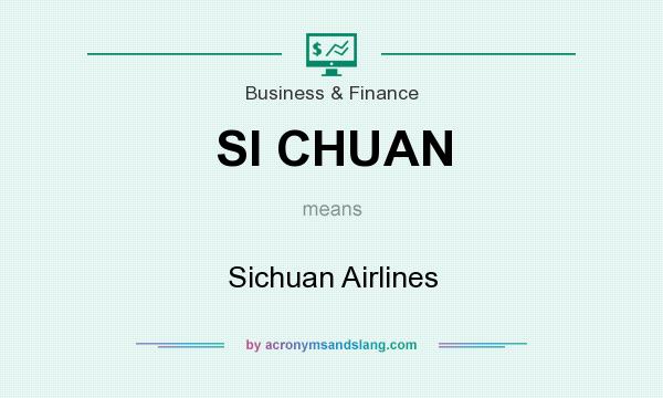 What does SI CHUAN mean? It stands for Sichuan Airlines