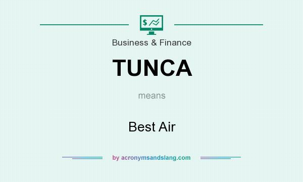 What does TUNCA mean? It stands for Best Air