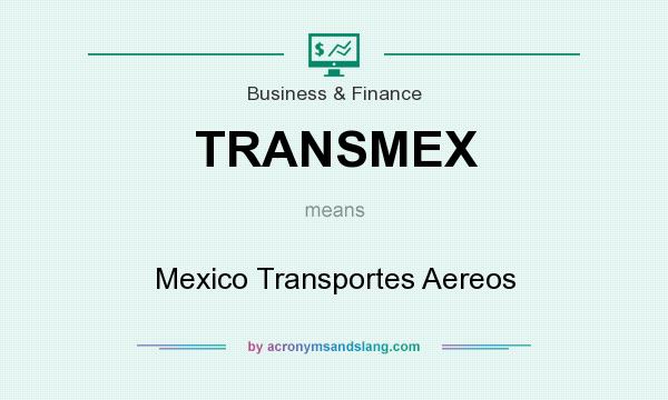 What does TRANSMEX mean? It stands for Mexico Transportes Aereos
