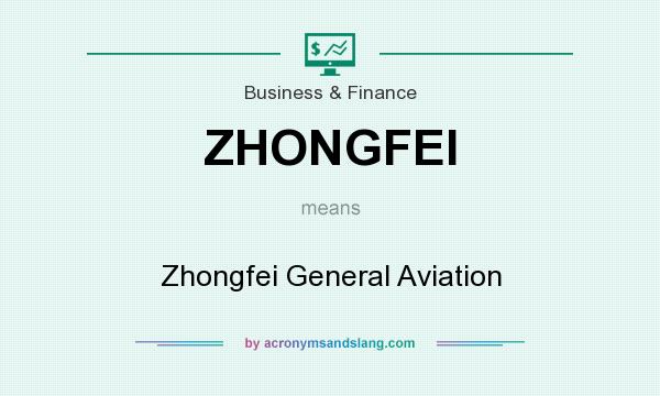 What does ZHONGFEI mean? It stands for Zhongfei General Aviation