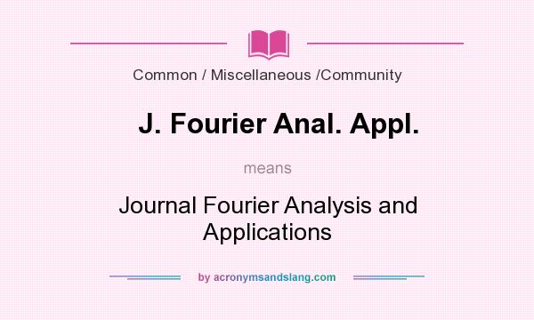 What does J. Fourier Anal. Appl. mean? It stands for Journal Fourier Analysis and Applications