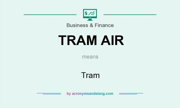 What does TRAM AIR mean? It stands for Tram