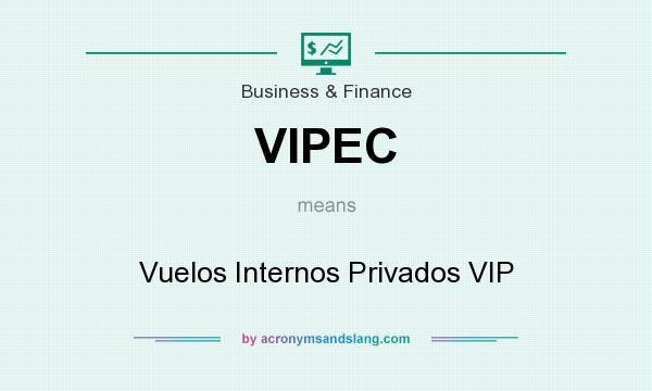 What does VIPEC mean? It stands for Vuelos Internos Privados VIP