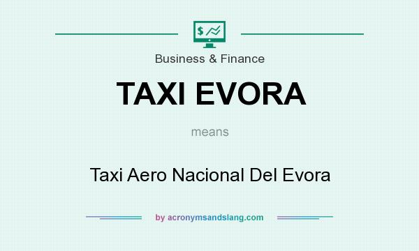 What does TAXI EVORA mean? It stands for Taxi Aero Nacional Del Evora