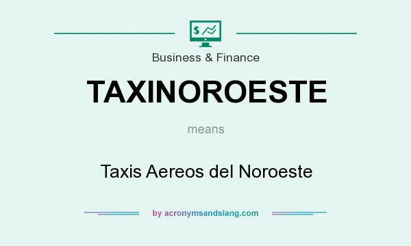 What does TAXINOROESTE mean? It stands for Taxis Aereos del Noroeste