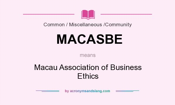 What does MACASBE mean? It stands for Macau Association of Business Ethics