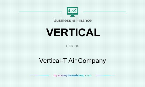 What does VERTICAL mean? It stands for Vertical-T Air Company