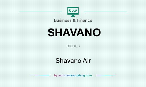 What does SHAVANO mean? It stands for Shavano Air