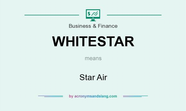 What does WHITESTAR mean? It stands for Star Air