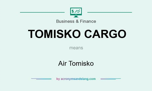 What does TOMISKO CARGO mean? It stands for Air Tomisko