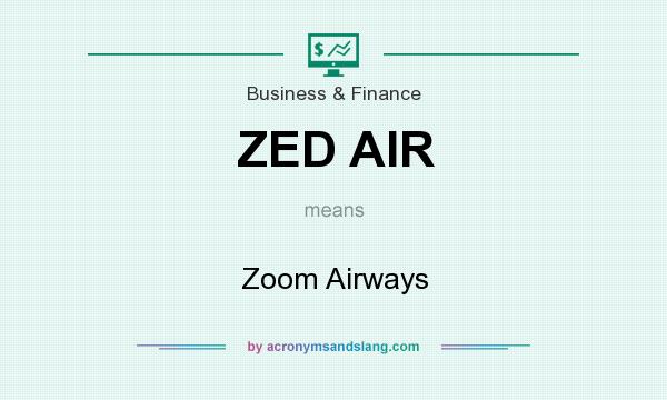 What does ZED AIR mean? It stands for Zoom Airways
