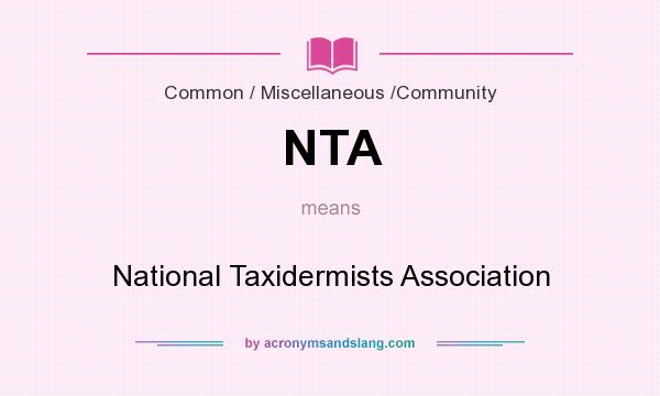 What does NTA mean? It stands for National Taxidermists Association
