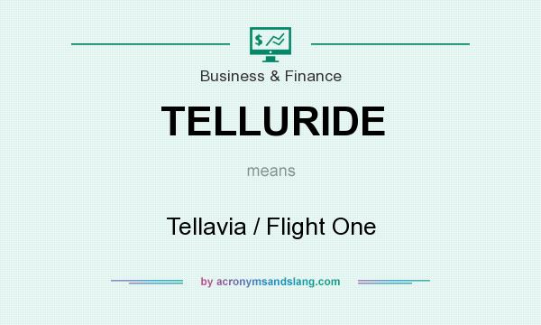 What does TELLURIDE mean? It stands for Tellavia / Flight One