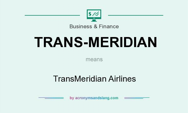 What does TRANS-MERIDIAN mean? It stands for TransMeridian Airlines