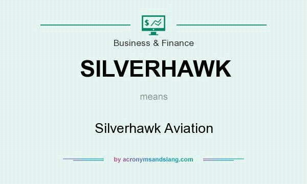 What does SILVERHAWK mean? It stands for Silverhawk Aviation