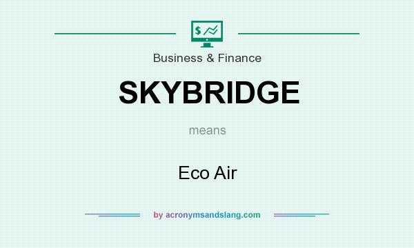 What does SKYBRIDGE mean? It stands for Eco Air