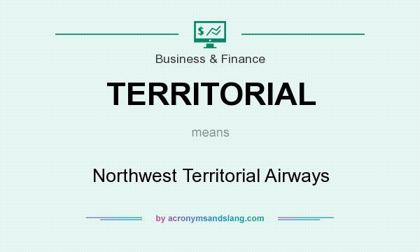 What does TERRITORIAL mean? It stands for Northwest Territorial Airways