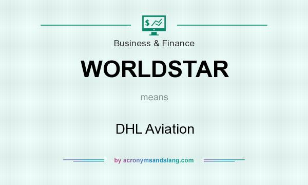What does WORLDSTAR mean? It stands for DHL Aviation