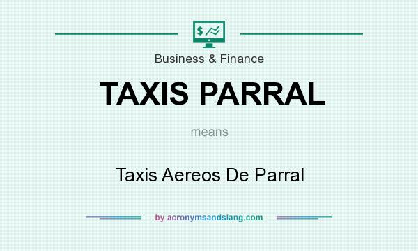 What does TAXIS PARRAL mean? It stands for Taxis Aereos De Parral