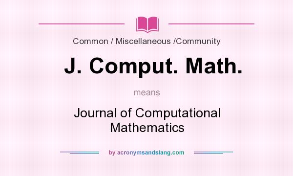 What does J. Comput. Math. mean? It stands for Journal of Computational Mathematics