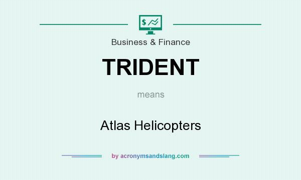 What does TRIDENT mean? It stands for Atlas Helicopters