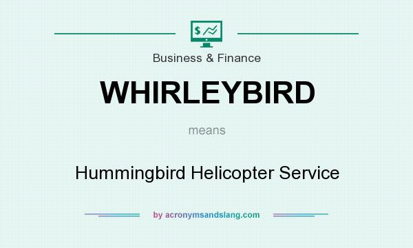 What does WHIRLEYBIRD mean? It stands for Hummingbird Helicopter Service