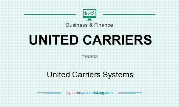 What does UNITED CARRIERS mean? It stands for United Carriers Systems