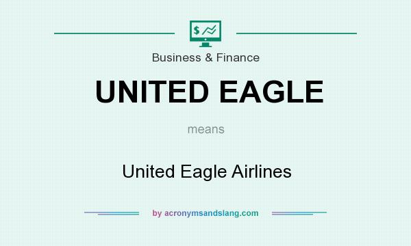What does UNITED EAGLE mean? It stands for United Eagle Airlines