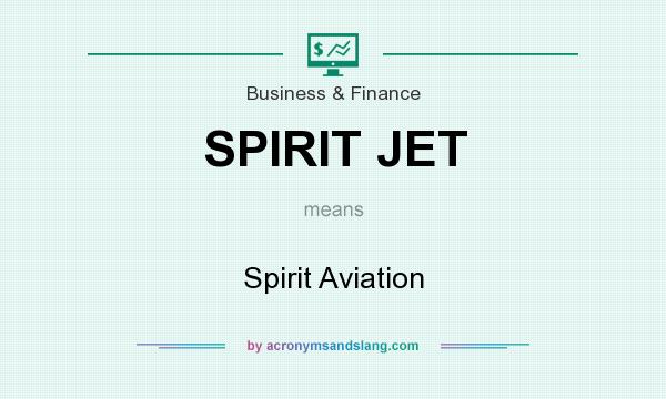 What does SPIRIT JET mean? It stands for Spirit Aviation