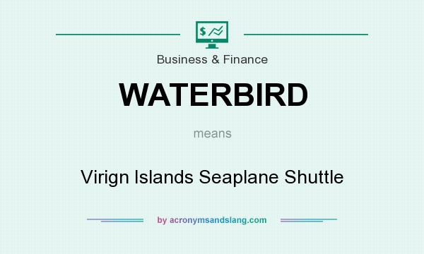 What does WATERBIRD mean? It stands for Virign Islands Seaplane Shuttle