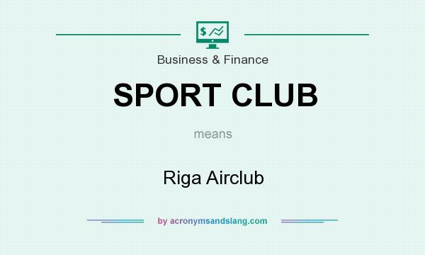 What does SPORT CLUB mean? It stands for Riga Airclub