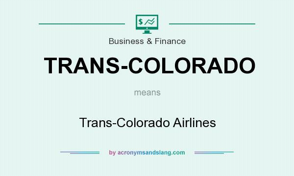 What does TRANS-COLORADO mean? It stands for Trans-Colorado Airlines